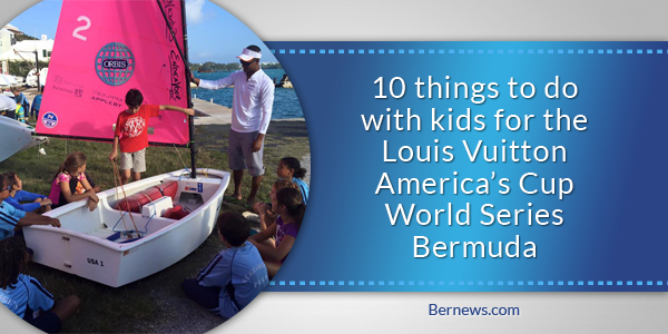 10 things to do with kids for the Louis Vuitton America's Cup World Series Bermuda b