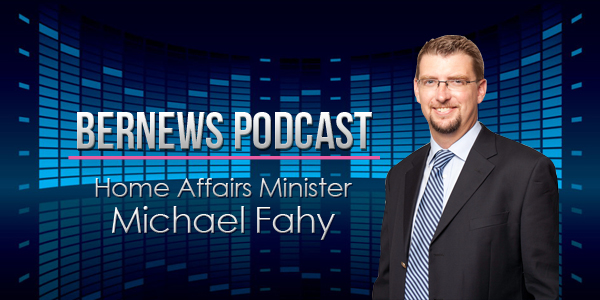 Bernews Podcast with Home Affairs Minister Michael Fahy