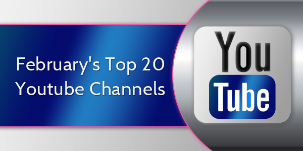 February's Top 20 Youtube Channels 2