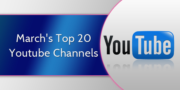 March's Top 20 Youtube Channels 2