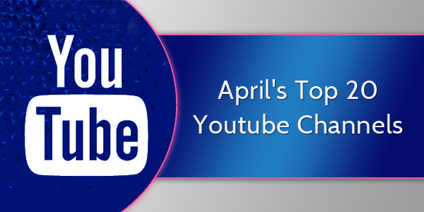 April's Top 20 Youtube Channels