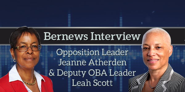 Opposition Leader Jeanne Atherden & Deputy OBA Leader Leah Scott Bernews Podcast
