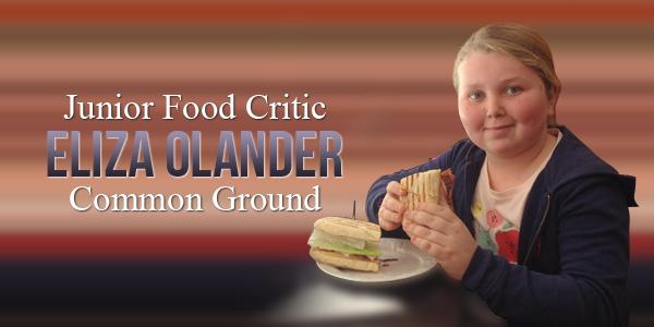 Junior Food Critic Eliza Olander Common Ground