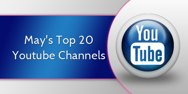 May's Top 20 Youtube Channels