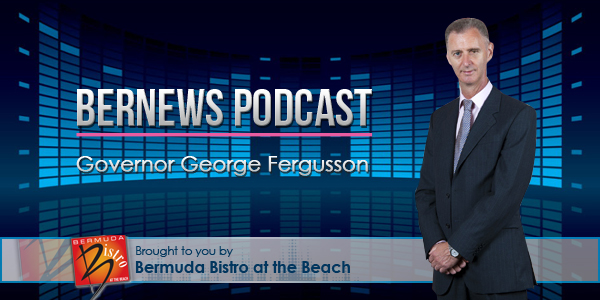 Bernews Podcast with Governor George Fergusson